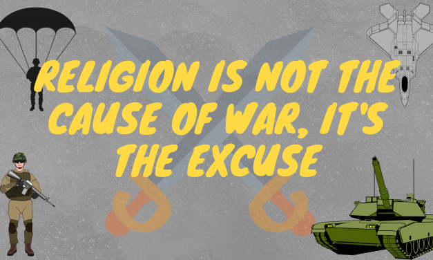 Religion is not the cause of war, it's the excuse