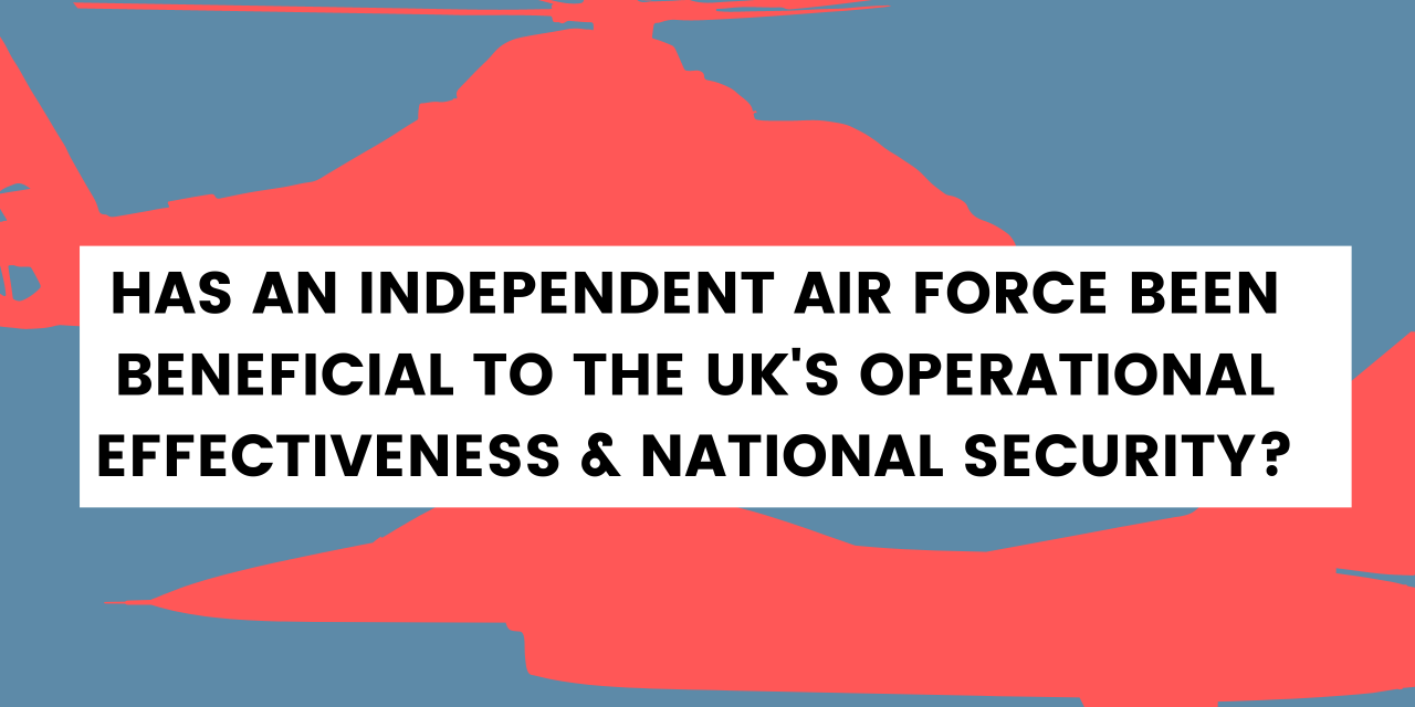 Has an independent Air Force been beneficial to the UK's operational effectiveness & national security?