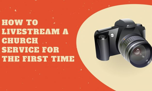 How to Livestream a Church Service for the First time